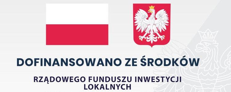 Dofinansowano ze środków  Rządowego Funduszu Inwestycji Lokalnych, flaga Polski, godło Polski, w tle orzeł