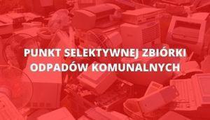 Napis na czerwonym tle: Punkt Selektywnej zbiórki odpasów komunalnych