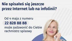 Grafika z informacją: Nie spisałeś się jeszcze przez Internet lub na infolinii? Od 4 maja z numeru 22 828 88 88 może zadzwonić do Ciebie rachmistrz spisowy