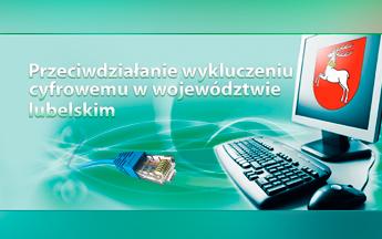 Projekt - Przeciwdziałanie wykluczeniu cyfrowemu w województwie lubelskim
