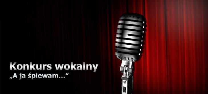 """Konkurs wokalny """"A ja śpiewam…"""""""