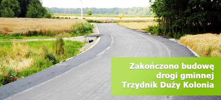 Zakończono budowę drogi gminnej Trzydnik Duży Kolonia