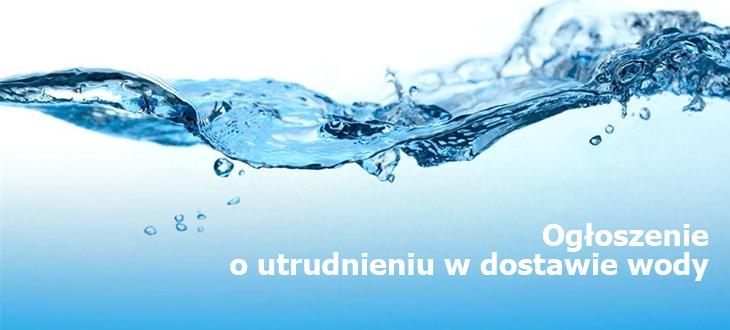 Ogłoszenie o utrudnieniach w dostawie wody
