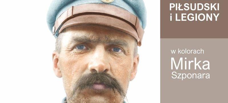 JÓZEF PIŁSUDSKI I LEGIONY w kolorach Mirka Szponara