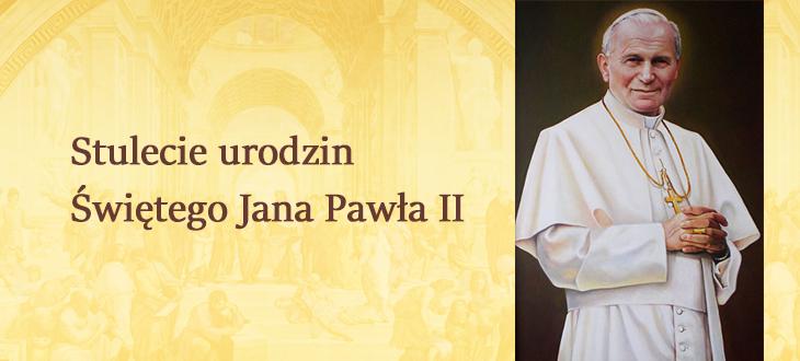 Stulecie urodzin  Świętego Jana Pawła II