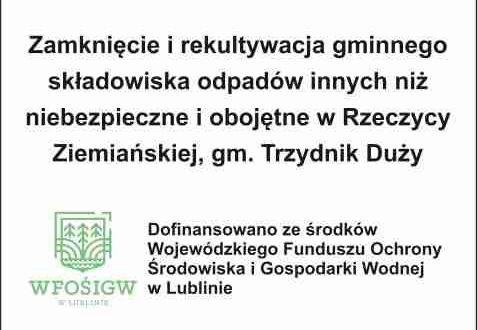 Zamknięcie i rekultywacja gminnego składowiska odpadów innych niż niebezpieczne i obojętne w Rzeczycy Ziemiańskiej, gm. Trzydnik Duży