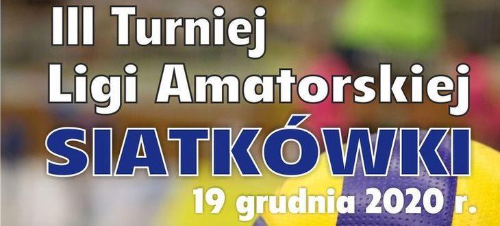 Kawałek plakatu z napisem III Turniej Ligi Amatorskiej SIATKÓWKI 19 grudnia 2020 r.