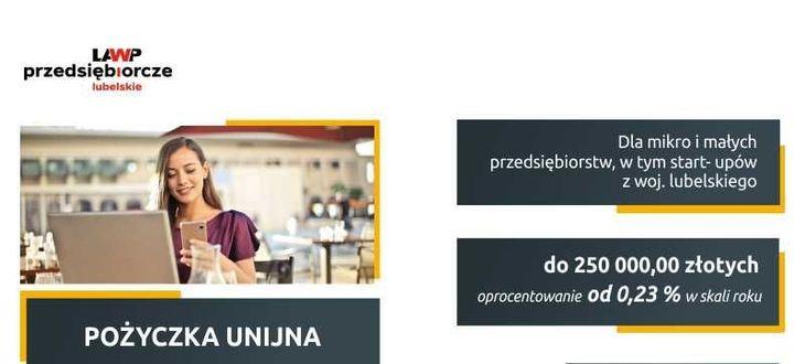 Wycinek plakatu z informacją: Dla mikro i małych przedsiębiorstw, w tym start- upów z woj. lubelskiego do 250 000,00 złotych oprocentowanie od 0,23 % w skali roku POŻYCZKA UNIJNA