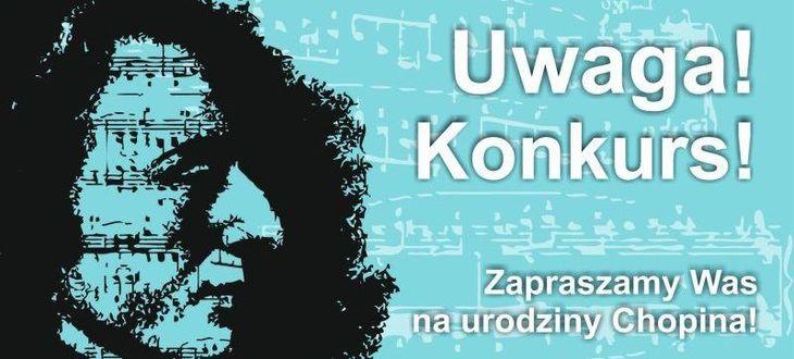 Grafika z Chopinem i napisem Uwaga! Konkurs! Zapraszamy na urodziny Chopina!