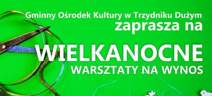 Grafika z napisem: Gminny Ośrodek Kultury w Trzydniku Dużym zaprasza na WIELKANOCNE WARSZTATY NA WYNOS