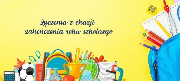 Grafika z plecakiem i przyborami oraz napisem: Życzenia z okazji zakończenia roku szkolnego
