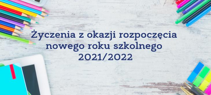 Napis Życzenia z okazji rozpoczęcia  nowego roku szkolnego  2021/2022