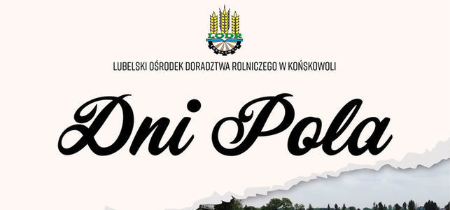 """Lubelski Ośrodek Doradztwa Rolniczego w Końskowoli w dniach 15-30 czerwca 2020 roku organizuje """"Dni Pola"""""""
