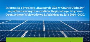 """Informacja o Projekcie: """"Inwestycja OZE w Gminie Uścimów""""  współfinansowanym ze środków Regionalnego Programu Operacyjnego Województwa Lubelskiego na lata 2014 2020."""