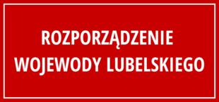 Napis na czerwonym tle: Rozporządzenie Wojewody Lubelskiego