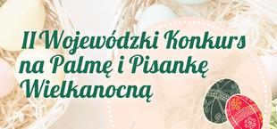 Baner z pisankowym tłem i napisem II Wojewódzki Konkurs na Palmę i Pisankę Wielkanocną