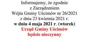 Napisy na białym tle: Informujemy, że zgodnie z Zarządzeniem Wójta Gminy Uścimów nr 26/2021 z dnia 23 kwietnia 2021 r. w dniu 4 maja 2021 r. (wtorek) Urząd Gminy Uścimów będzie nieczynny