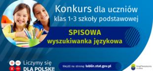 Grafika konkursowa z napisami: Konkurs dla uczniów klas 1-3 szkoły podstawowej SPISOWA wyszukiwanka językowa Liczymy się X + DLA POLSKI! Wejdź na stronę: lublin.stat.gov.pl Urząd Statystyczny w lubinie