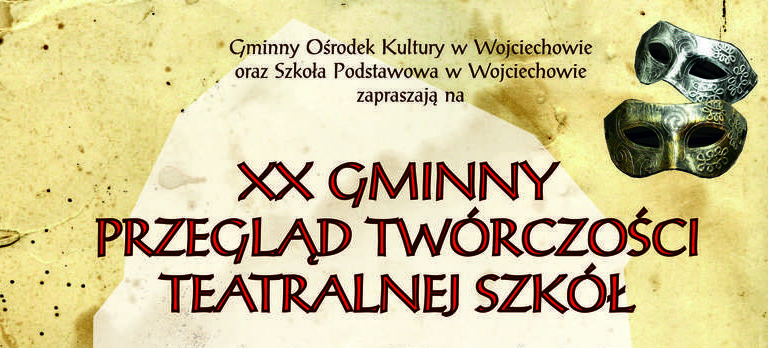 XX Gminny Przegląd Twórczości Teatralnej Szkół - Wojciechów 2019