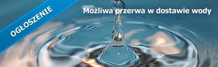 Ogłoszenie - Możliwa przerwa w dostawie wody