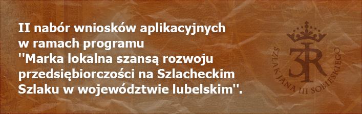 II nabór wniosków aplikacyjnych w ramach programu -Marka lokalna szansą rozwoju przedsiębiorczości na Szlacheckim Szlaku w województwie lubelskim