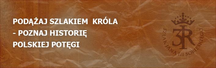 Podążaj szlakiem  Króla - poznaj historię polskiej potęgi