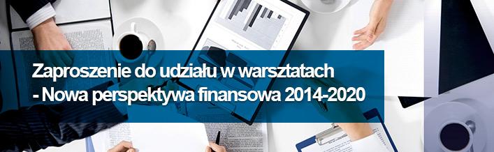 Zaproszenie do udziału w warsztatach - Nowa perspektywa finansowa 2014-2020