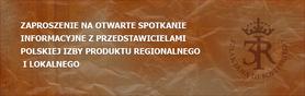 Zaproszenie na otwarte spotkanie informacyjne z przedstawicielami Polskiej Izby Produktu Regionalnego i Lokalnego