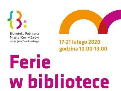 Plakat Biblioteka Publiczna Miasta i Gminy Żarów 17-21 lutego 2020 godzina 10.00-13.00 im. ks. Jana Twardowskiego Ferie w bibliotece W