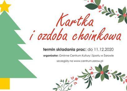 Kartka i ozdoba choinkowa - konkurs GCKiS  termin składania prac: do 11.12.2020 organizator: Gminne Centrum Kultury i Sportu w Żarowie szczegóły na www.centrum.zarow.pl
