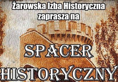 Plakat z napisami: Żarowska Izba Historyczna zaprasza na SPACER HISTORYCZNY
