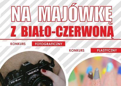 Plakat Na Majówkę z Biało-Czerwoną NA MAJÓWKE Z BIAŁO-CZERWONĄ KONKURS FOTOGRAFICZNY KONKURS PLASTYCZNY