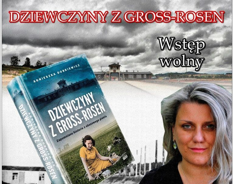 """Spotkanie autorskie z Agnieszką Dobkiewicz autorką książki """"Dziewczyny z Gross-Rosen"""""""