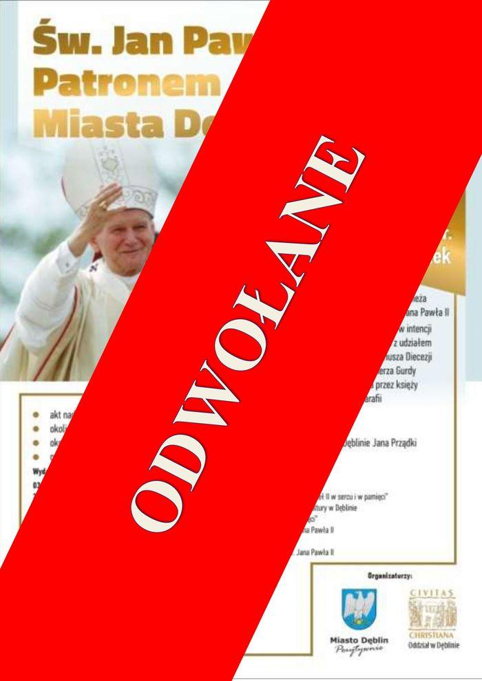 Odwołanie uroczystości nadania Patronatu Św. Jana Pawła II Miastu Dęblin.- przekreślony plakat wydarzenia