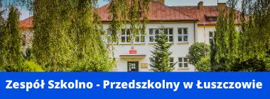 Zdjęcie budynku szkoły plus napis na niebieskim pasku na dole  Zespół Szkolno - Przedszkolny w Łuszczowie