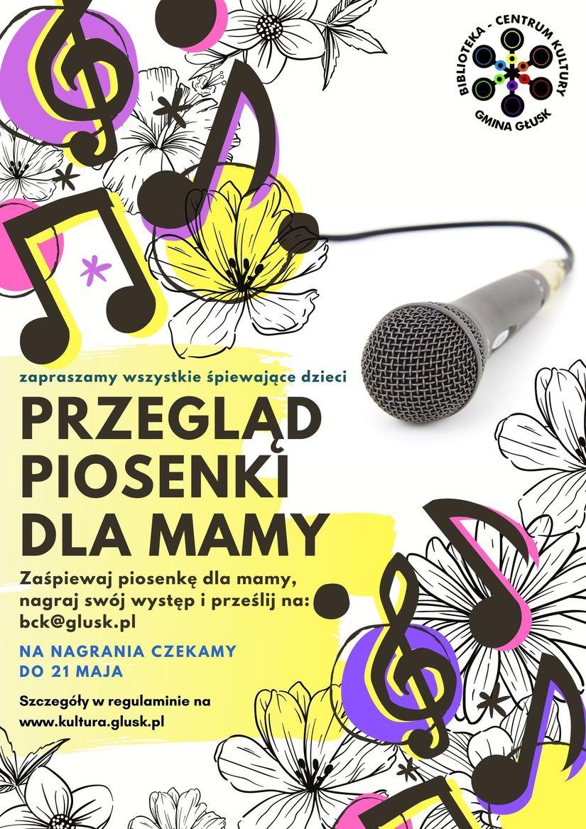 Plakat CENTRUM GMINA GŁUSK zapraszamy wszystkie śpiewające dzieci PRZEGLĄD PIOSENKİ DLA MAMY Zaśpiewaj piosenkę dla mamy, nagraj swój występ i prześlij na: bck@glusk.pl NA NAGRANIA CZEKAMY DO 21 MAJA Szczegóły w regulaminie na www.kultura.glusk.pl KULTURY TEKA.