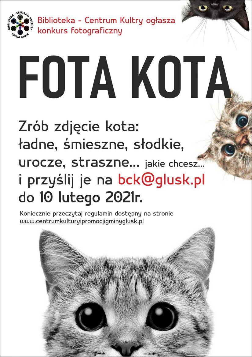 Plakat Biblioteka - Centrum Kultury ogłasza konkurs fotograficzny FOTA KOTA Zrób zdjęcie kota: ładne, śmieszne, słodkie, urocze, straszne... jakie chcesz. i przyślij je na bck@glusk.pl do 10 lutego 2021r. Koniecznie przeczytaj regulamin dostępny na stronie www.centrumkulturyipromocjigminyglusk.pl