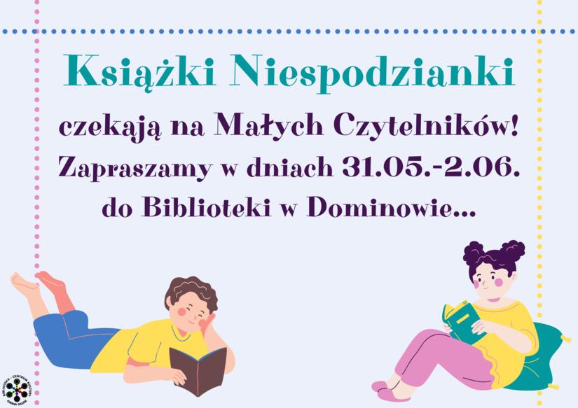 Grafika: Dwoje dzieci czytających książki. Napis: Książki Niespodzianki dla Małych Czytelników. Zapraszamy w dniach 31.05.-2.06. do Biblioteki w Dominowie...