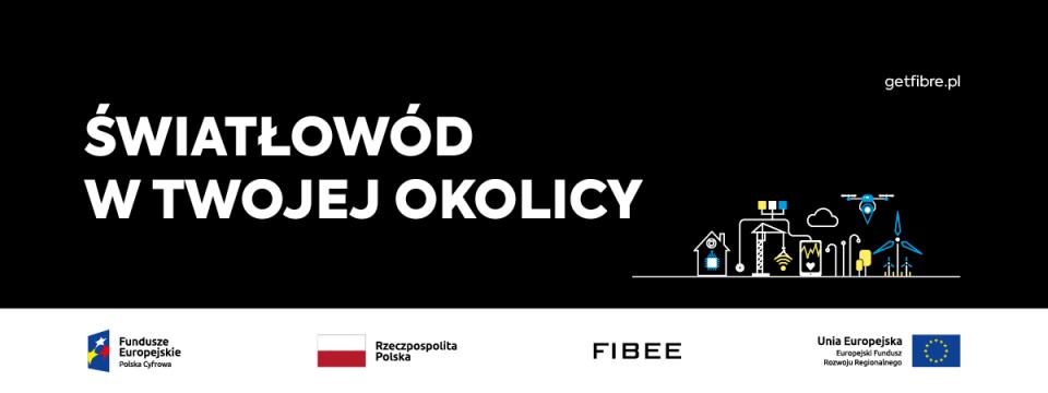 Baner z napisami: ŚWIATŁOWÓD W TWOJEJ OKOLICY Logotypy: Unia Europejska Fundusze Europejskie Polska Cyfrowa Rzeczpospolita Polska FIBEE Europejski Fundusz Rozwoju Regionalnego