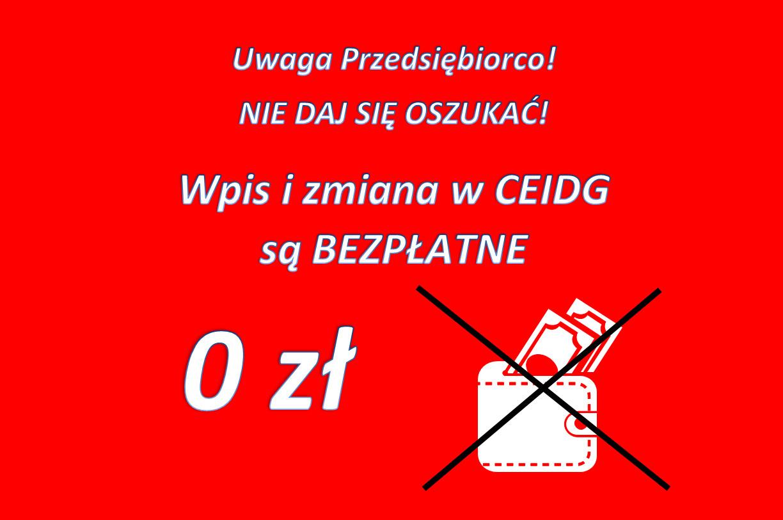Grafika czerwone tło białe napisy Uwaga Przedsiębiorco! NIE DAJ SIĘ OSZUKAĆ! Wpis i zmiana w CEIDG są BEZPŁATNE zł