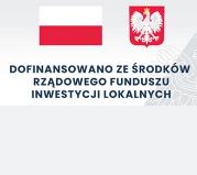 Flaga i godło Polski z napisam Dofinansowano z rządowego funduszu inwestycji lokalnych