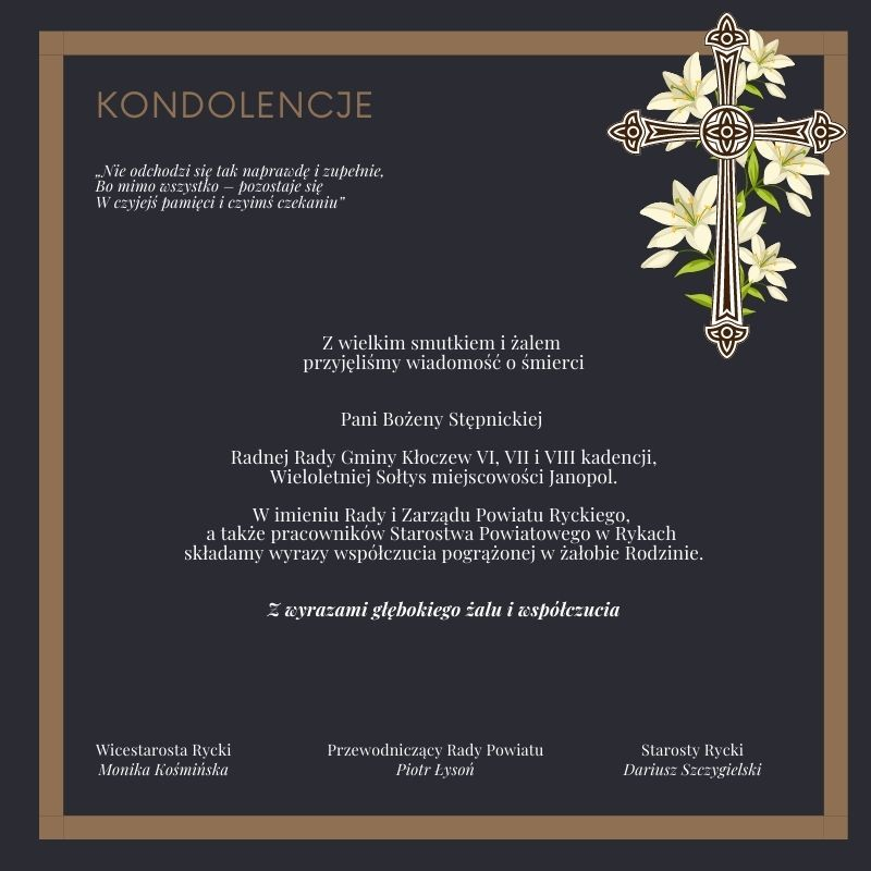 Z wielkim smutkiem i żalem  przyjęliśmy wiadomość o śmierci  Pani Bożeny Stępnickiej   Radnej Rady Gminy Kłoczew VI, VII i VIII kadencji, Wieloletniej Sołtys miejscowości Janopol.  W imieniu Rady i Zarządu Powiatu Ryckiego,  a także pracowników Starostwa Powiatowego w Rykach  składamy wyrazy współczucia pogrążonej w żałobie Rodzinie.   Z wyrazami głębokiego żalu i współczucia