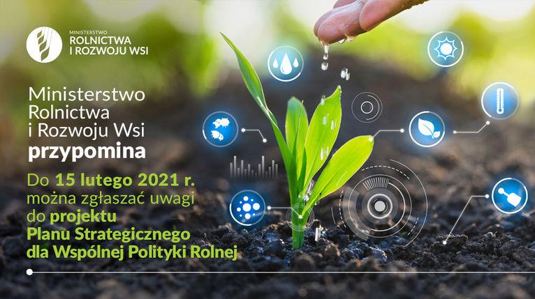 Baner z rośliną i ikonami oraz napisami:  Ministerstwo Rolnictwa i Rozwoju Wsi przypomina Do 15 lutego 2021 r. można zgłaszać uwagi do projektu Planu Strategicznego dla Wspólnej Polityki Rolnej.