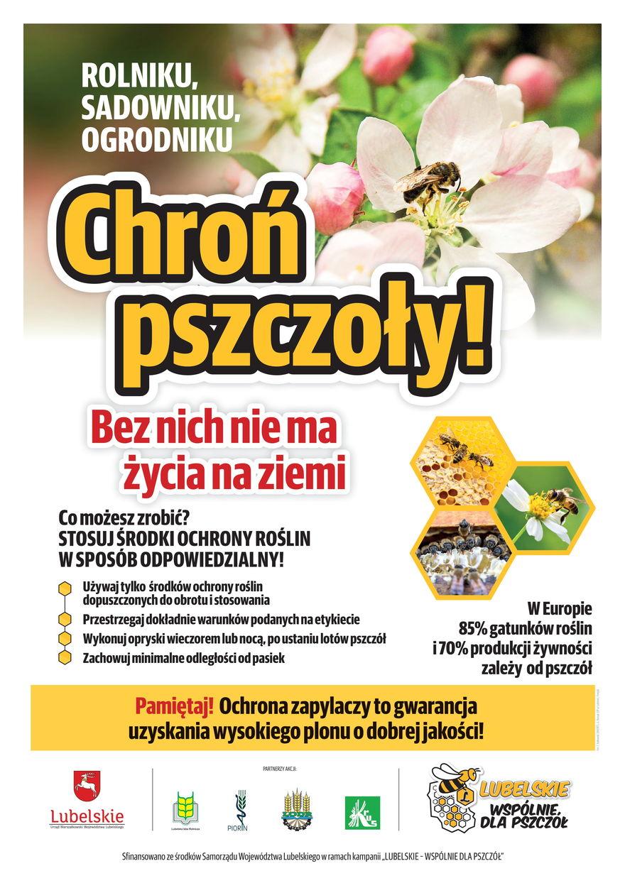 Plakat z informacjami: ROLNIKU, SADOWNIKU, OGRODNIKU Chroń pszczoły! Bez nich nie ma życia na ziemi Co możesz zrobić? STOSUJ ŚRODKI OCHRONY ROŚLIN W SPOSÓB ODPOWIEDZIALNY! Używaj tylko środków ochrony roślin dopuszczonych do obrotu i stosowania Przestrzegaj dokładnie warunków podanych na etykiecie Wykonuj opryski wieczorem lub nocą, po ustaniu lotów pszczół Zachowuj minimalne odległości od pasiek W Europie 85% gatunków roślin i 70% produkcji żywności zależy od pszczół Pamiętaj! Ochrona zapylaczy to gwarancja uzyskania wysokiego plonu o dobrej jakości!