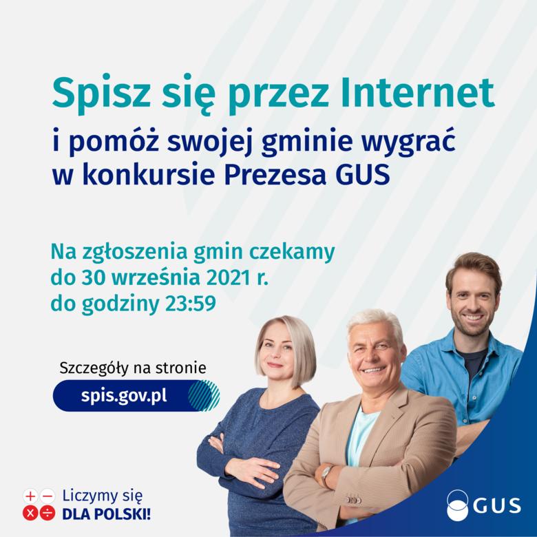 Grafika z napisami: Spisz się przez Internet i pomóż swojej gminie wygrać w konkursie Prezesa GUS Na zgłoszenia gmin czekamy do 30 września 2021 r. do godziny 23:59 Szczegóły na stronie spis.gov.pl +- Liczymy się Xe DLA POLSKI! GUS