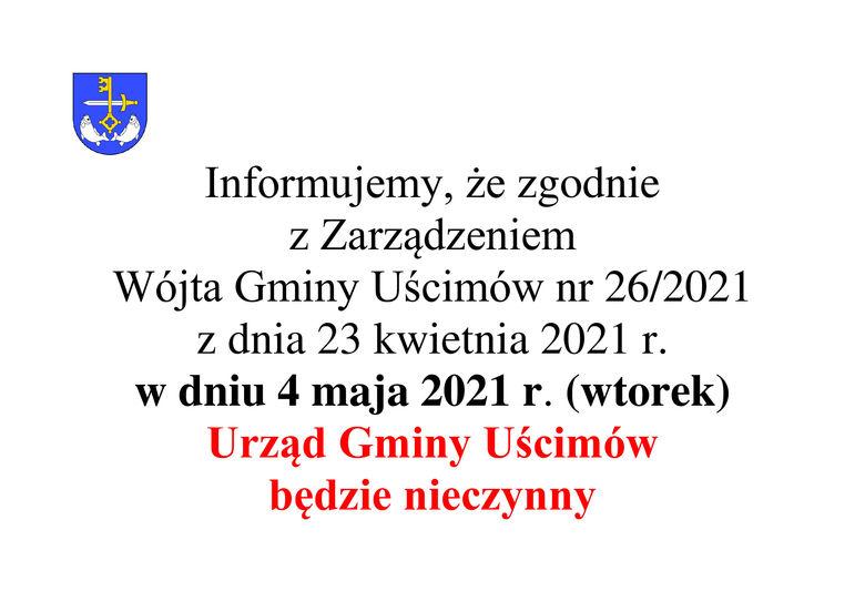 Komunikat w formie graficznej Informujemy, że zgodnie z Zarządzeniem Wójta Gminy Uścimów nr 26/2021 z dnia 23 kwietnia 2021 r. w dniu 4 maja 2021 r. (wtorek) Urząd Gminy Uścimów będzie nieczynny
