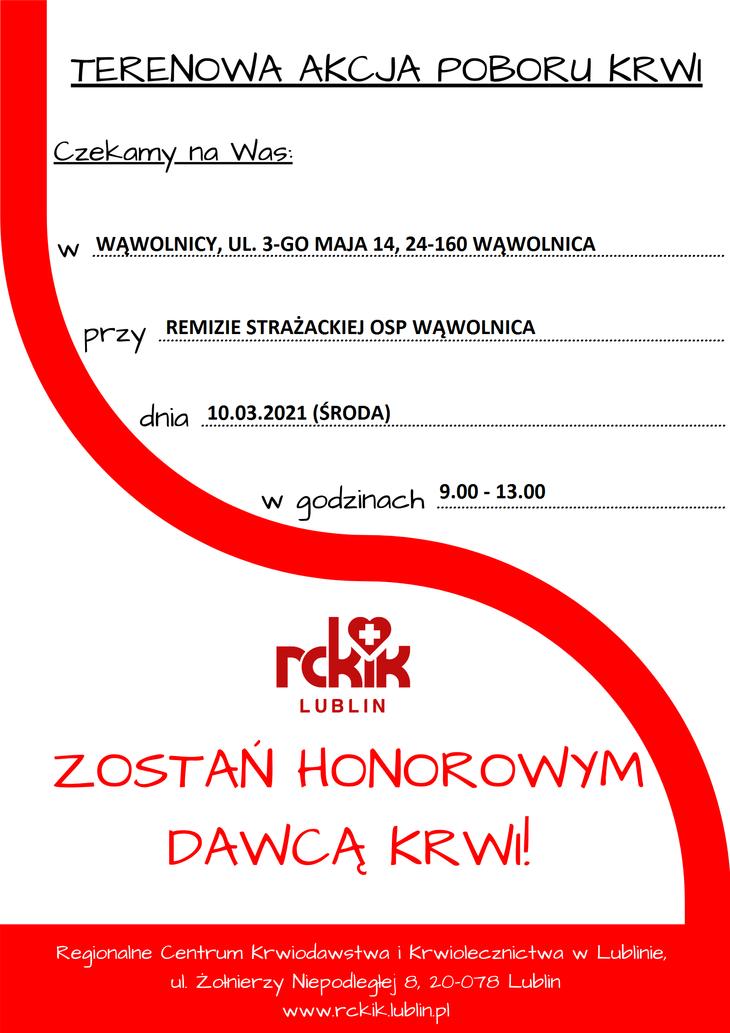 Plakat w formie graficznej TERENOWA AKCJA POBORU KRWI Czekamy na Was: w WĄWOLNICY, UL. 3-GO MAJA 14, 24-160 WĄWOLNICA przy REMIZIE STRAŻACKIEJ OSP WĄWOLNICA dnia 10.03.2021 (ŚRODA) w godzinach 9.00 - 13.00 rckik LUBLIN ZOSTAŃ HONOROWYM DAWCĄ KRWI! Regionalne Centrum Krwiodawstwa i Krwiolecznictwa w Lublinie, ul. Żohierzy Niepodleglej 8, 20-078 Lublin www.rckik.lublinpl